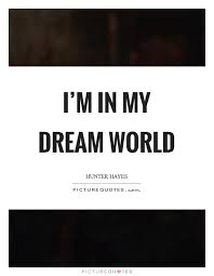 My Dream World Quotes Best of I'm In My Dream World Picture Quotes