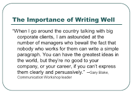 professional writing skills the importance of developing your  the importance of writing well when i go around the country talking big corporate clients