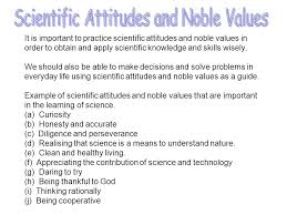 Scientific Attitudes and Noble Values - ppt video online download