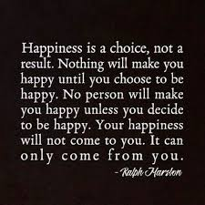 Be Happy Quotes Your Happiness Will Not Come To You It Can Only Come From You 17