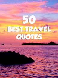 Quotes for travel 100 Best Travel Adventure Quotes For Inspiration Expert Vagabond 7