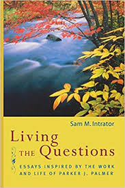 Living The Questions Essays Inspired By The Work And Life