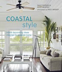 Coastal Style Home Decorating Ideas Inspired By Seaside Living Coastal Style Home Decorating Ideas