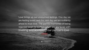 john gray e love brings up our unresolved feelings one day we are