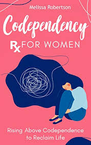Codependency Rx for Women: Rising Above Codependence to Reclaim Life -  Kindle edition by Robertson, Melissa. Health, Fitness & Dieting Kindle  eBooks @ Amazon.com.