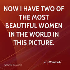 Quotes Beautiful Women Best Of Jerry Weintraub Quotes QuoteHD