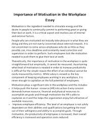 importance of motivation in the workplace essay importance of motivation in the workplace essay motivation is the ingredient needed to stimulate energy and