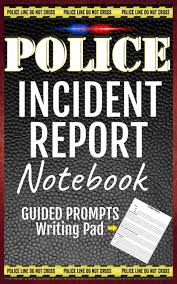 Police Incident Report Notebook Blank Police Report Writing