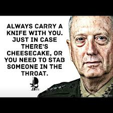 General Mattis Quotes Enchanting At Least Now I Have A Second Reason To Carry A Knife Album On Imgur