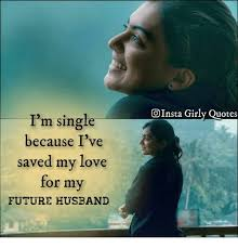 Future Husband Quotes Best OInsta Girly Quotes I'm Single Because I've Saved My Love Or My