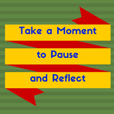 Image result for pause and take time to reflect