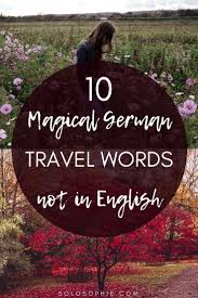10 Magical German Travel Words Youll Wish We Had In English