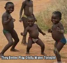 Meme Maker - They Better Play Chilly Water Tonight! Meme Maker! via Relatably.com