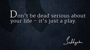 Life Quotes Don't Be Dead Serious About Your Life It's Just A Mesmerizing Serious Life Quotes