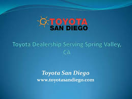 Check spelling or type a new query. Toyota Dealership Serving Spring Valley Ca