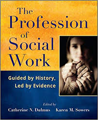 The Profession of <b>Social</b> Work: Guided by History, Led by Evidence ...