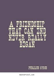 Inspirational Quotes About Friendship Publilius Syrus picture quote A friendship that can end never 82
