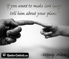 Image result for if you want to make god laugh tell him your plans