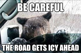 Be Careful The road gets icy ahead - Good Bear Greg - quickmeme via Relatably.com