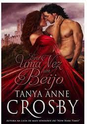 Era Uma Vez Um Beijo – Tanya Anne Crosby | Le Livros