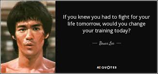 Fight For Your Life Quotes Bruce Lee quote If you knew you had to fight for your life 20