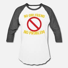 Funny Girlfriend Quotes No Girlfriend No Problem Baseball T Shirt Whitecharcoal