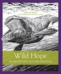 Wild Hope: Stories for Lent from the Vanishing by Gayle Boss