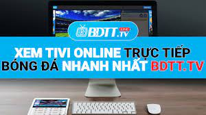Xem tivi online trực tiếp bóng đá nhanh nhất BDTT.tv