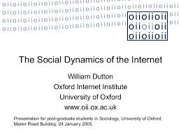 social dynamics of the internet the social dynamics of the internet william dutton oxford internet institute university of oxford