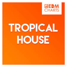 Tropical House Top 100 Playlist The Edm Charts
