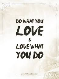 Do What You Love Quotes Awesome ™� Do What You Love Love What You Do Art Travel Love