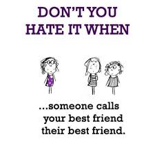 Best Friends Don't you hate it when .. Someone... via Relatably.com