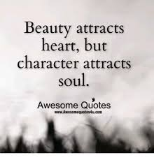 You Have A Beautiful Heart Quotes Best Of Beauty Attracts Heart But Character Attracts Soul Awesome Quotes