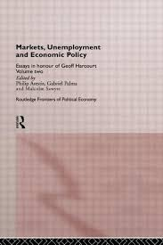 markets unemployment and economic policy essays in honour of  markets unemployment and economic policy essays in honour of geoff harcourt volume two