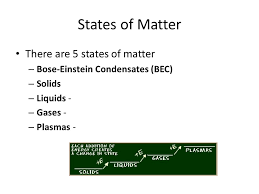 Matter – Atoms - Elements. States of Matter There are 5 states of ...