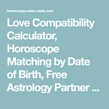 Love Compatibility Calculator Horoscope Matching By Date Of