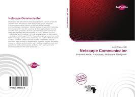 Netscape Communicator, 978-620-0-55692-9, 620055692X ,9786200556929
