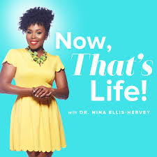 Now That's Life! With Dr. Nina Ellis-Hervey