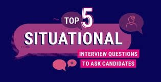 Situational Based Interview Questions The Top 5 Situational Interview Questions To Ask Candidates