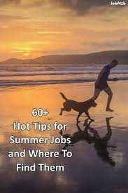 best ideas about student summer jobs summer 60 hot tips for summer jobs and where to them