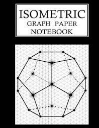Isometric Graph Paper Notebook 3d Isometric Grid Paper Sketchbook 1 4 Inch Equilateral Triangle Extra Large 8 5 X 11 Inches Paperback