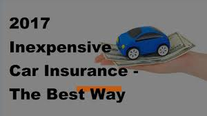 2017 inexpensive car insurance the best way to get er car insurance quotes