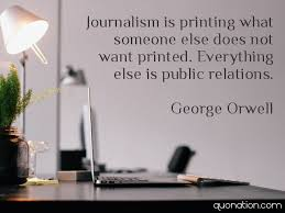 Journalism Quotes Impressive George Orwell Quotes Journalism Is Printing What Someone Else Does
