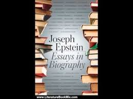 essays in biography by joseph epstein org essays in biography