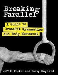 breaking parallel a guide to crossfit gymnastics and body movement paperback by jeff r tucker the picture to