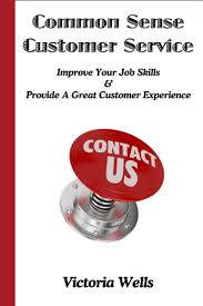 Great Job Skills Amazon Com Common Sense Customer Service Improve Your Job Skills