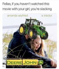 doplr com memes fellas it you havent watched this movie  fellas it you havent watched this movie your girl youre slacking amanda seyfried a tractor