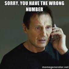 sorry, you have the wrong number - taken meme | Meme Generator via Relatably.com