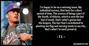 Ti Quotes Simple I'm Happy To Be On A Winning Team My Individual Succes By TI