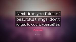 "Beautiful Anonymous Quotes Best Of Anonymous Quote ""Next Time You Think Of Beautiful Things Don't"